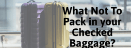 What Not To Pack in your Checked Baggage